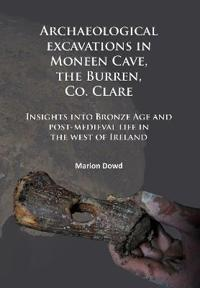 Archaeological Excavations in Moneen Cave, the Burren, Co. Clare: Insights Into Bronze Age and Post-Medieval Life in the West of Ireland