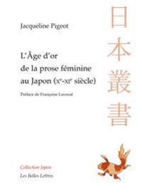L' Age D'Or de La Prose Feminine Au Japon (Xe-XIE Siecle)