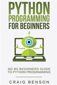 Python Programming for Beginners: Learn Python Effectively in 1 Week or Less!