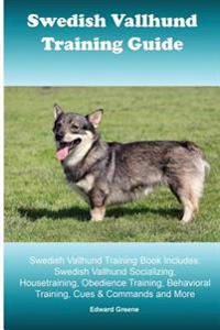 Swedish Vallhund Training Guide. Swedish Vallhund Training Book Includes: Swedish Vallhund Socializing, Housetraining, Obedience Training, Behavioral