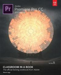 Adobe Premiere Pro CC Classroom in a Book, 2017 Release