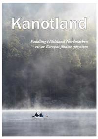 Kanotland : paddling i Dalsland-Nordmarken - ett av Europas finaste sjösystem!