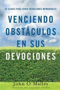 Venciendo Obstaculos En Sus Devociones: 25 Claves Para Tener Devociones Memorables