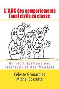 L'Abc Des Comportements (Non) Civils En Classe: Un Récit Édifiant Des Traînards Et Des Wowzers