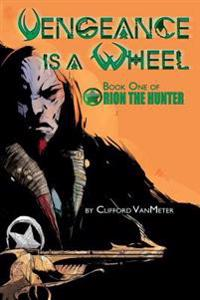 Vengeance is a Wheel | Orion the Hunter Book 1