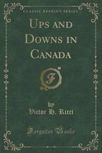 Ups and Downs in Canada (Classic Reprint)