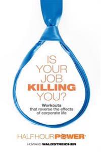 Is Your Job Killing You?: Workouts That Reverse the Effects of Corporate Life