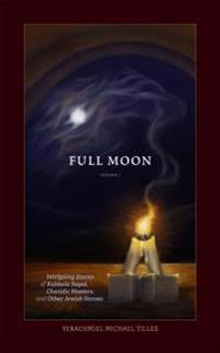 Saturday Night, Full Moon Volume 1: Intriguing Stories of Kabbala Sages, Chasidic Masters and Other Jewish Heroes