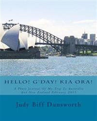 Hello! G'Day! Kia Ora!: A Photo Journal of My Trip to Australia and New Zealand February 2015