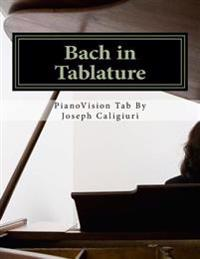 Bach in Tablature - 2nd Edition: The Revolutionary Way to Read Piano Music