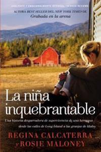 La Nina Inquebrantable: Una Historia Desgarradora de Supervivencia de Una Hermana Desde Las Calles de Long Island a Las Granjas de Idaho