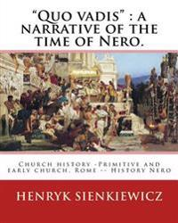 """Quo Vadis"": A Narrative of the Time of Nero. By: Henryk Sienkiewicz: Translated from the Polish By: Jeremiah Curtin (1835-1906). C"