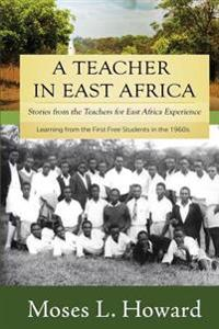 A Teacher in East Africa: Stories from the Teachers for East Africa Experience