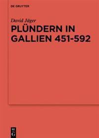 Plündern in Gallien 451-592: Eine Studie Zu Der Relevanz Einer Praktik Für Das Organisieren Von Folgeleistungen