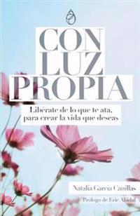 Con Luz Propia: Liberate de Lo Que Te Ata, Para Crear La Vida Que Deseas. Prologo de Eric Abidal. (Desarrollo Personal)