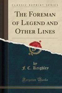 The Foreman of Legend and Other Lines (Classic Reprint)