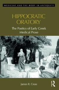 Hippocratic Oratory: The Poetics of Early Greek Medical Prose