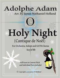 Holy Night (Cantique de Noel) for Orchestra, Soloist and Satb Chorus: (Key of BB) Full Score in Concert Pitch and Parts Included