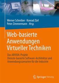 Web-Basierte Anwendungen Virtueller Techniken: Das Arvida-Projekt - Dienste-Basierte Software-Architektur Und Anwendungsszenarien Für Die Industrie