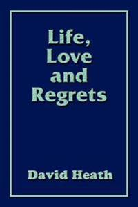 Life, Love And Regrets