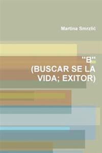 """""""B"""" (Buscar Se La Vida; Exitor)"""