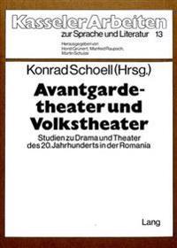 Avantgardetheater Und Volkstheater: Studien Zu Drama Und Theater Des 20. Jahrhunderts in Der Romania