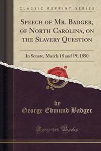 Speech of Mr. Badger, of North Carolina, on the Slavery Question