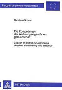 Die Kompetenzen Der Wohnungseigentuemergemeinschaft: Zugleich Ein Beitrag Zur Abgrenzung Zwischen -Vereinbarung- Und -Beschluss-