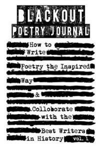 Blackout Poetry Journal: How to Write Poetry the Inspired Way & Colloborate with the Best Writers in History