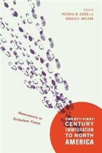 Twenty-First-Century Immigration to North America: Newcomers in Turbulent Times