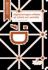 Digitaliseringens effekter på individ och samhälle. SOU 2016:85. Fyra temarapporter. : Delbetänkande från Digitaliseringskommissionen