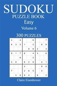 Sudoku Puzzle Book: [2017 Edition] Easy Volume 6-300 Puzzles