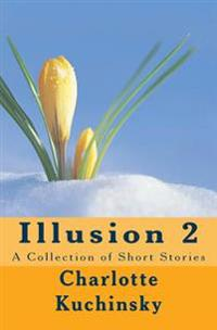 Illusion 2: A Collection of Short Stories