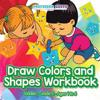 Draw Colors and Shapes Workbook Toddler-Grade K - Ages 1 to 6