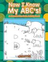 Now I Know My ABC's! A Connect the Dots Activity Book