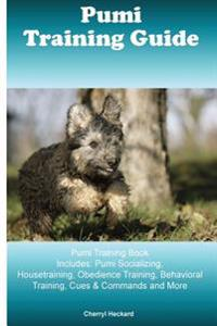 Pumi Training Guide Pumi Training Book Includes: Pumi Socializing, Housetraining, Obedience Training, Behavioral Training, Cues & Commands and More