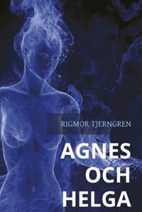 Agnes och Helga - en berättelse om passion