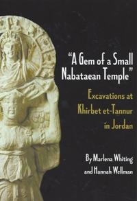 A Gem of a Small Nabataean Temple: Excavations at Khirbet Et-Tannur in Jordan