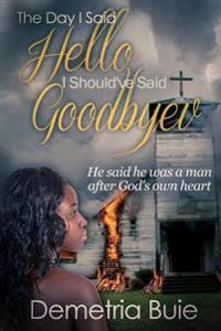 The Day I Said Hello I Should've Said Goodbye: He Said He Was a Man After God's Own Heart