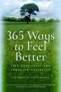 365 Ways to Feel Better: Self-Care Ideas for Embodied Well-Being