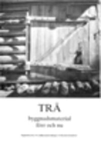 TRÄ : Byggnadsmaterial förr och nu