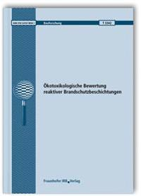 Ökotoxikologische Bewertung reaktiver Brandschutzbeschichtungen. Abschlussbericht
