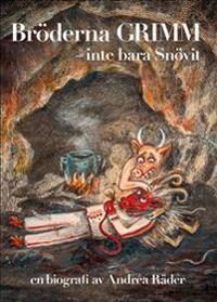 Bröderna Grimm : inte bara Snövit. En biografi av Andréa Räder