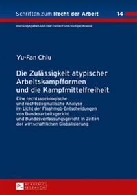 Die Zulaessigkeit Atypischer Arbeitskampfformen Und Die Kampfmittelfreiheit: Eine Rechtssoziologische Und Rechtsdogmatische Analyse Im Licht Der Flash