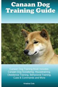 Canaan Dog Training Guide Canaan Dog Training Book Includes: Canaan Dog Socializing, Housetraining, Obedience Training, Behavioral Training, Cues & Co