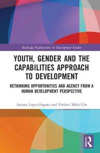 Capabilities, Youth and Gender: Rethinking Opportunities and Agency from a Human Development Perspective