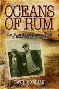 Oceans of Rum: The Nova Scotia Banana Fleet in Rum-Runner Heaven