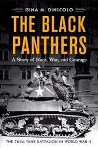 The Black Panthers: A Story of Race, War, and Courage--The 761st Tank Battalion in World War II