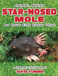 Star-Nosed Mole Do Your Kids Know This?: A Children's Picture Book