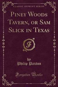 Piney Woods Tavern, or Sam Slick in Texas (Classic Reprint)